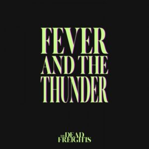 The Dead Freights Fever and the Thunder