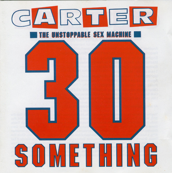 Carter The Unstoppable Sex Machine – 30 SOMETHING – 30 years on!