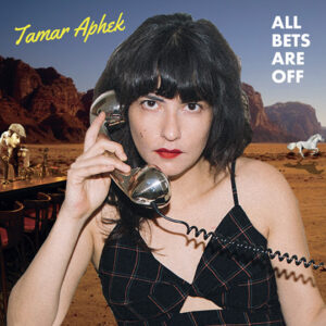 Tamar Aphek: All Bets Are Off – album review