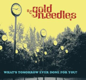 The Gold Needles What's Tomorrow Ever Done For You? album cover
