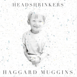 Headshrinkers' new single Haggard Muggins, featuring singer Garron as a boy on the cover.